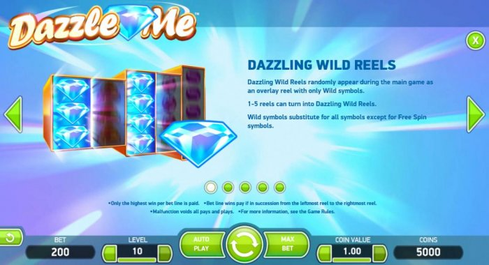 Dazzling Wild Reels randomly appear during main game as an overlay reel with only wild symbols. 1-5 reels can turn into Dazzling Wild Reels. Wild symbol substitutes for all symbols except for Free Spin symbols. by All Online Pokies