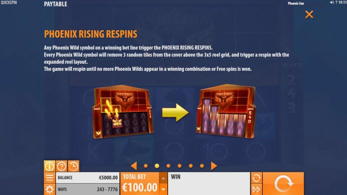 All Online Pokies - Phoenix Rising respins - Any Phoenix Wild symbol on a winning bet line trigger the Phoenix Rising Respins. Every Phoenix Wild symbol will remove 3 random tiles from the cover above the 3x5 grid and trigger a respin with the expanded re
